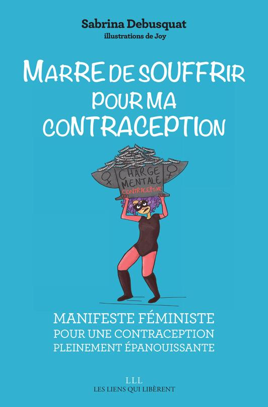 « Marre de souffrir pour ma contraception » Sabrina Debusquat